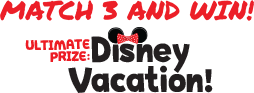 MATCH 3 AND WIN! Ultimate Prize: Disney Vacation!