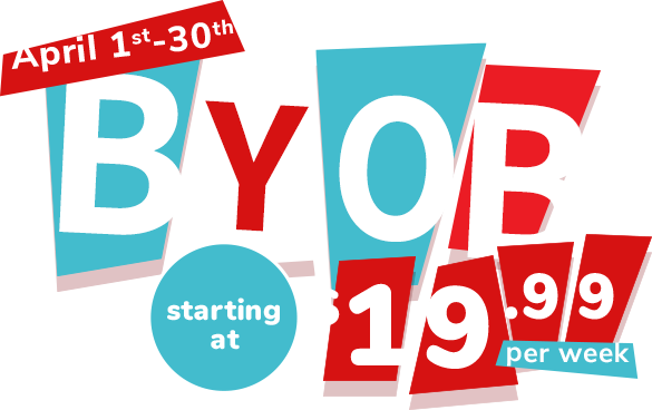 April 1st-30th BYOB for just 29.99 per week