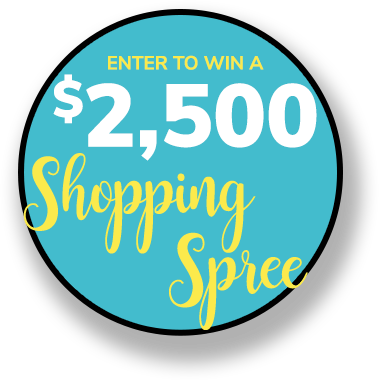 ENTER TO WIN A $2,500 Shopping Spree